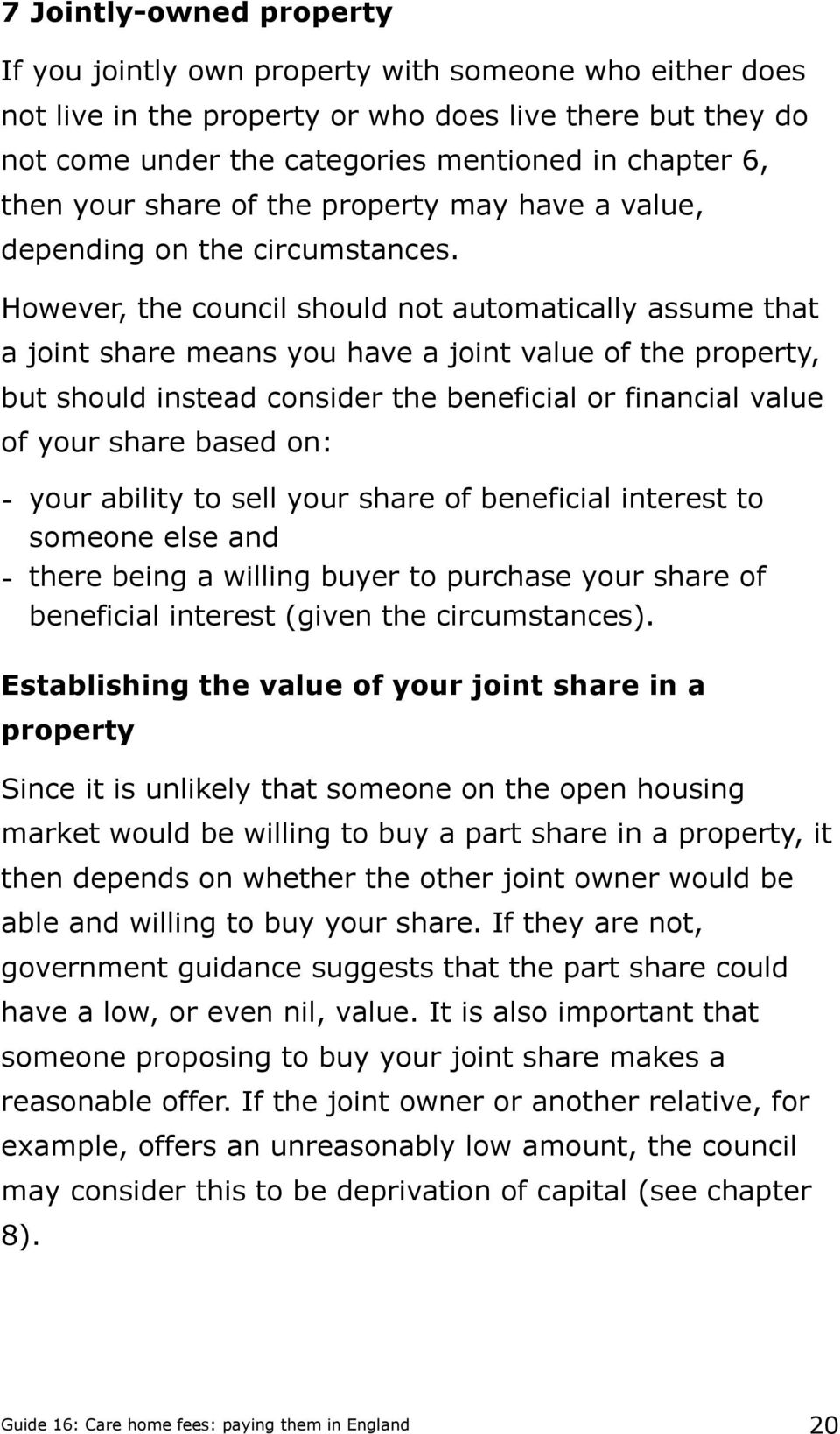However, the council should not automatically assume that a joint share means you have a joint value of the property, but should instead consider the beneficial or financial value of your share based