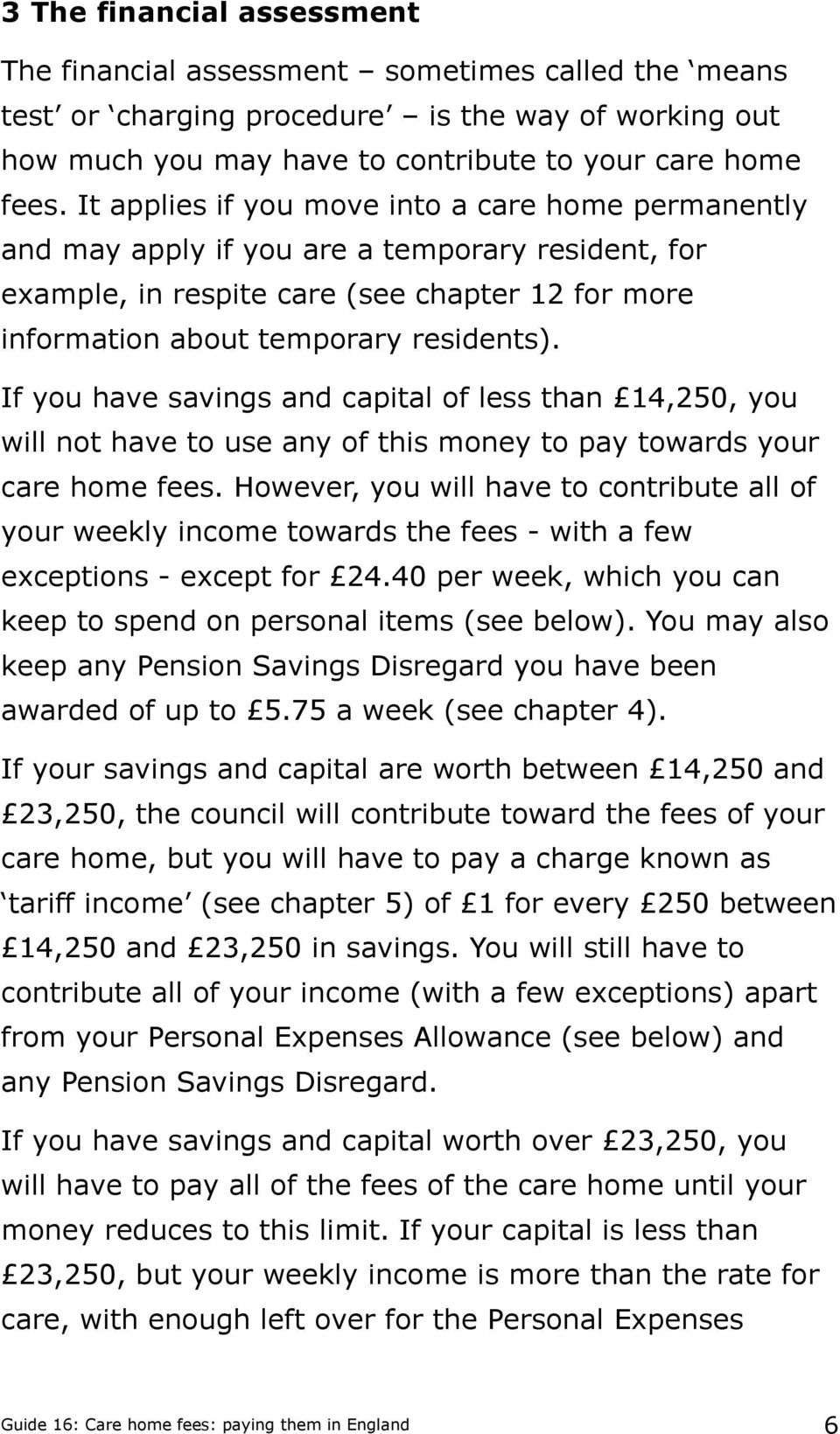 If you have savings and capital of less than 14,250, you will not have to use any of this money to pay towards your care home fees.