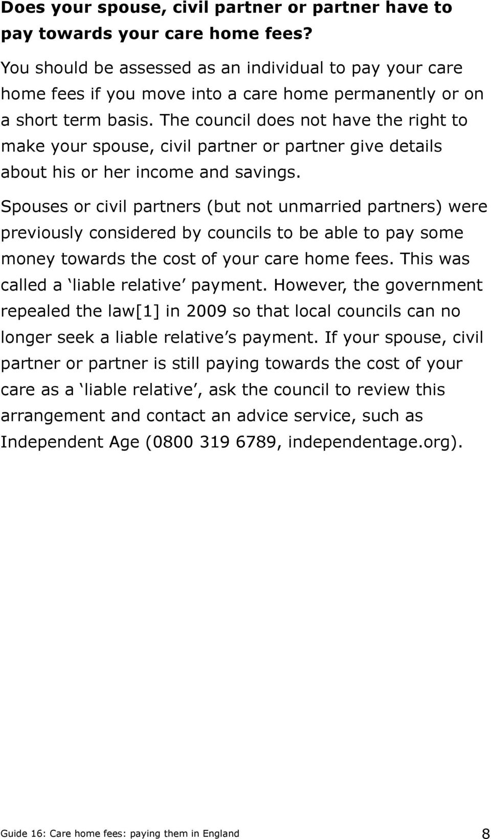 The council does not have the right to make your spouse, civil partner or partner give details about his or her income and savings.