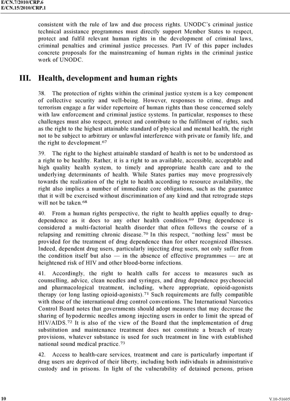 penalties and criminal justice processes. Part IV of this paper includes concrete proposals for the mainstreaming of human rights in the criminal justice work of UNODC. III.