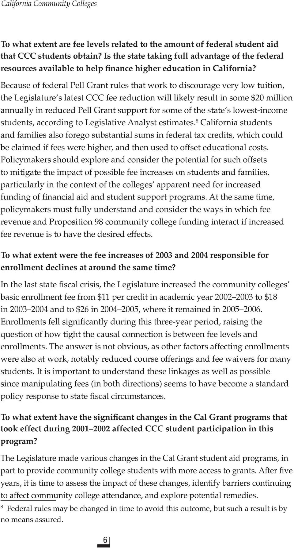 Because of federal Pell Grant rules that work to discourage very low tuition, the Legislature s latest CCC fee reduction will likely result in some $20 million annually in reduced Pell Grant support