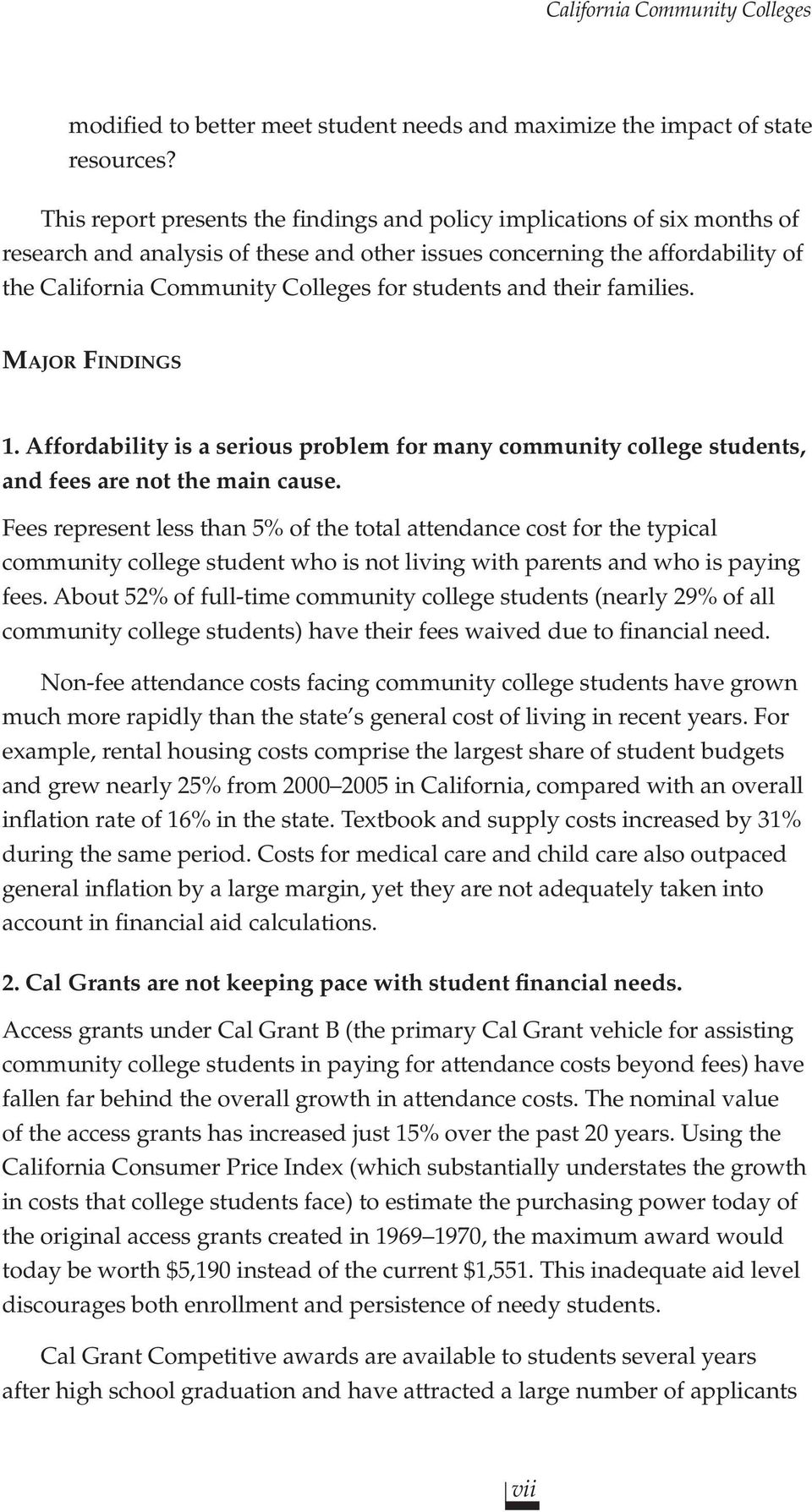 students and their families. MAJOR FINDINGS 1. Affordability is a serious problem for many community college students, and fees are not the main cause.