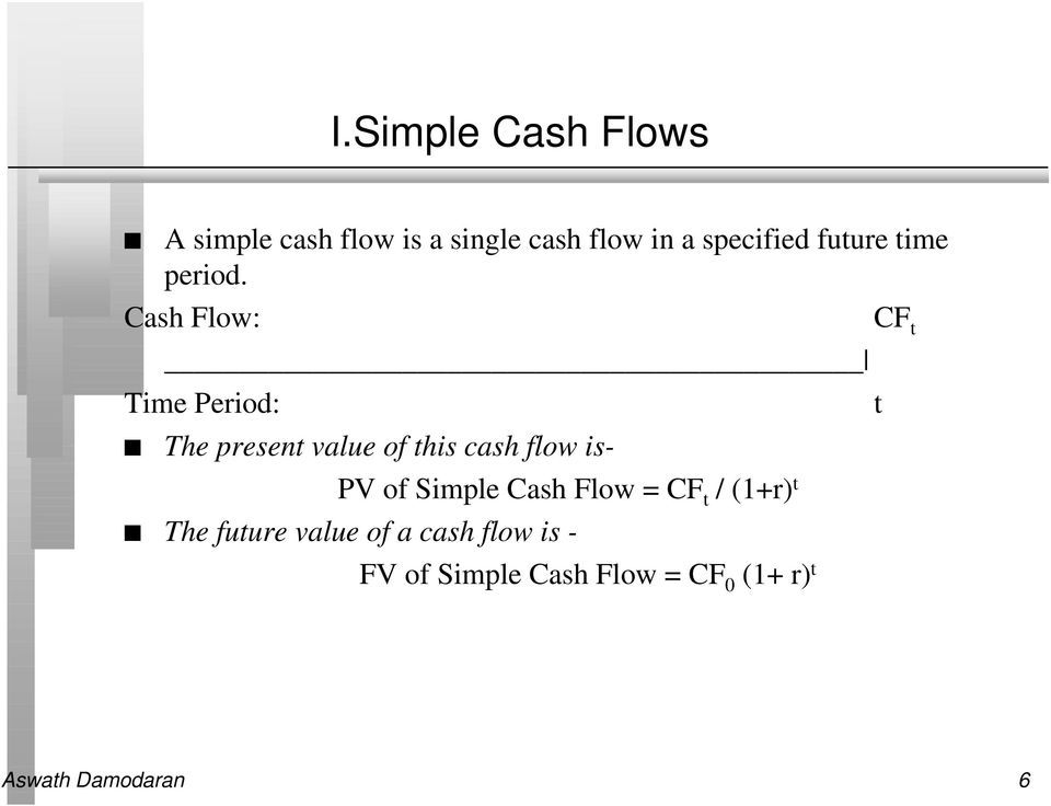 Cash Flow: Time Period: The present value of this cash flow is- PV of