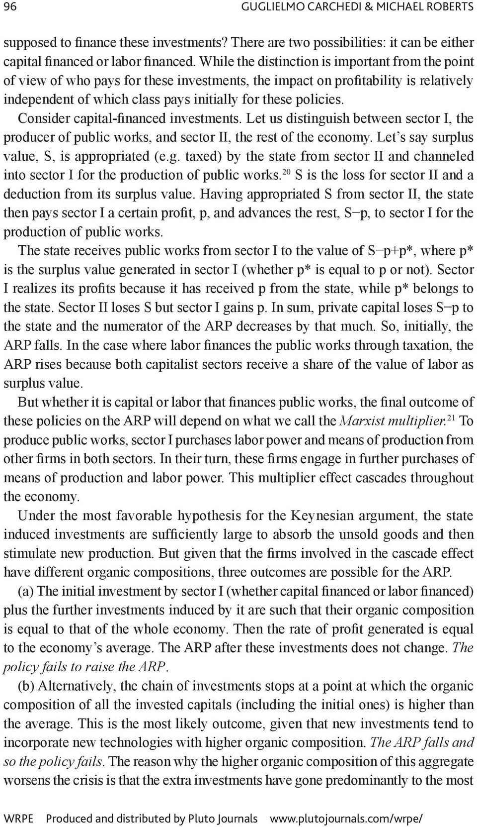 Consider capital-financed investments. Let us distinguish between sector I, the producer of public works, and sector II, the rest of the economy. Let s say surplus value, S, is appropriated (e.g. taxed) by the state from sector II and channeled into sector I for the production of public works.