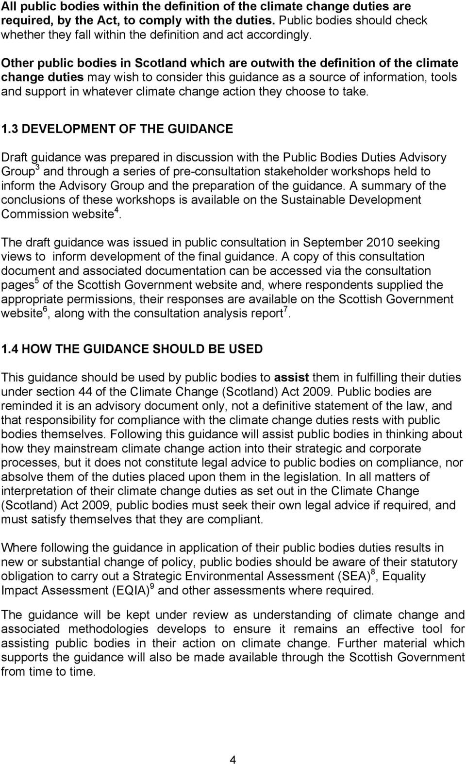 Other public bodies in Scotland which are outwith the definition of the climate change duties may wish to consider this guidance as a source of information, tools and support in whatever climate