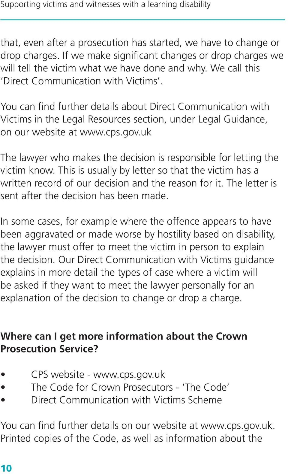 gov.uk The lawyer who makes the decision is responsible for letting the victim know. This is usually by letter so that the victim has a written record of our decision and the reason for it.