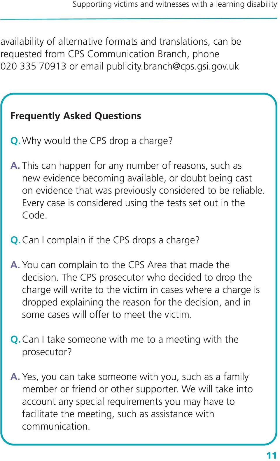 Every case is considered using the tests set out in the Code. Q. Can I complain if the CPS drops a charge? A. You can complain to the CPS Area that made the decision.