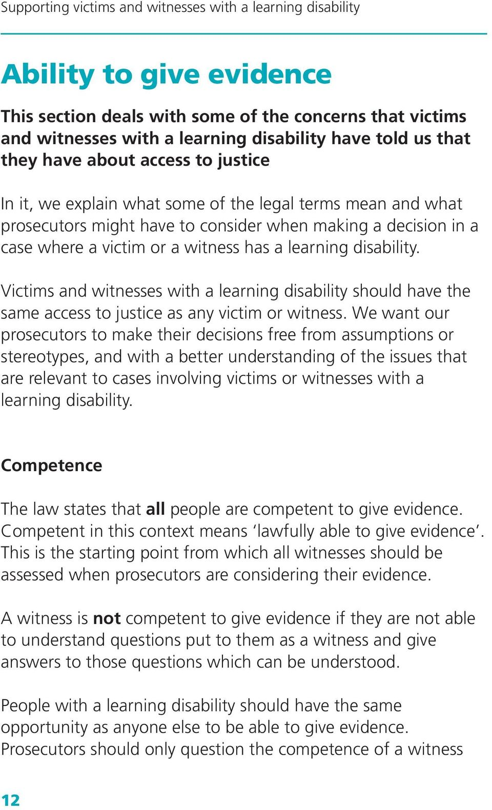 Victims and witnesses with a learning disability should have the same access to justice as any victim or witness.
