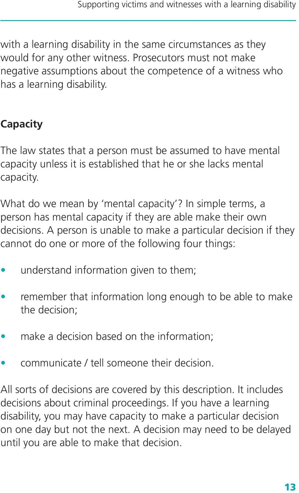 Capacity The law states that a person must be assumed to have mental capacity unless it is established that he or she lacks mental capacity. What do we mean by mental capacity?