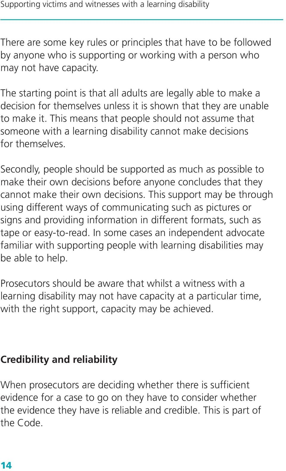 This means that people should not assume that someone with a learning disability cannot make decisions for themselves.