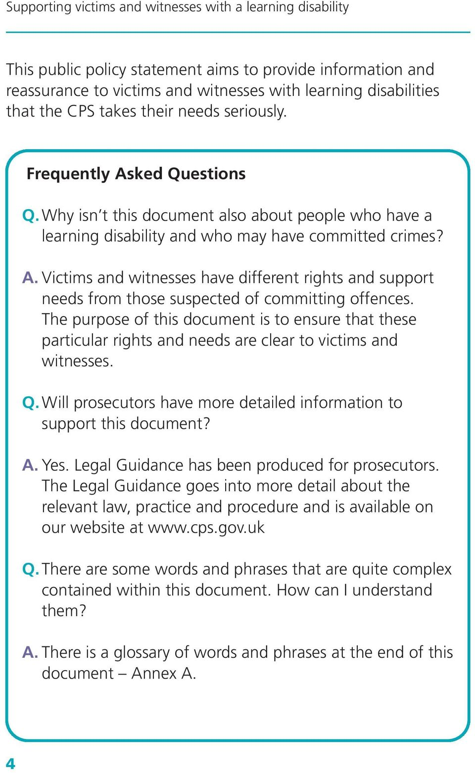 Victims and witnesses have different rights and support needs from those suspected of committing offences.