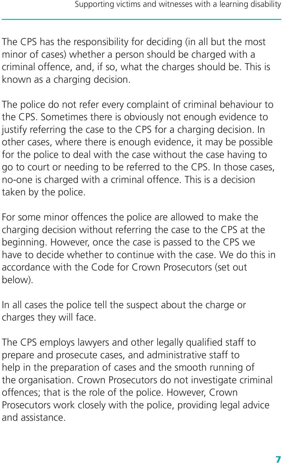 Sometimes there is obviously not enough evidence to justify referring the case to the CPS for a charging decision.