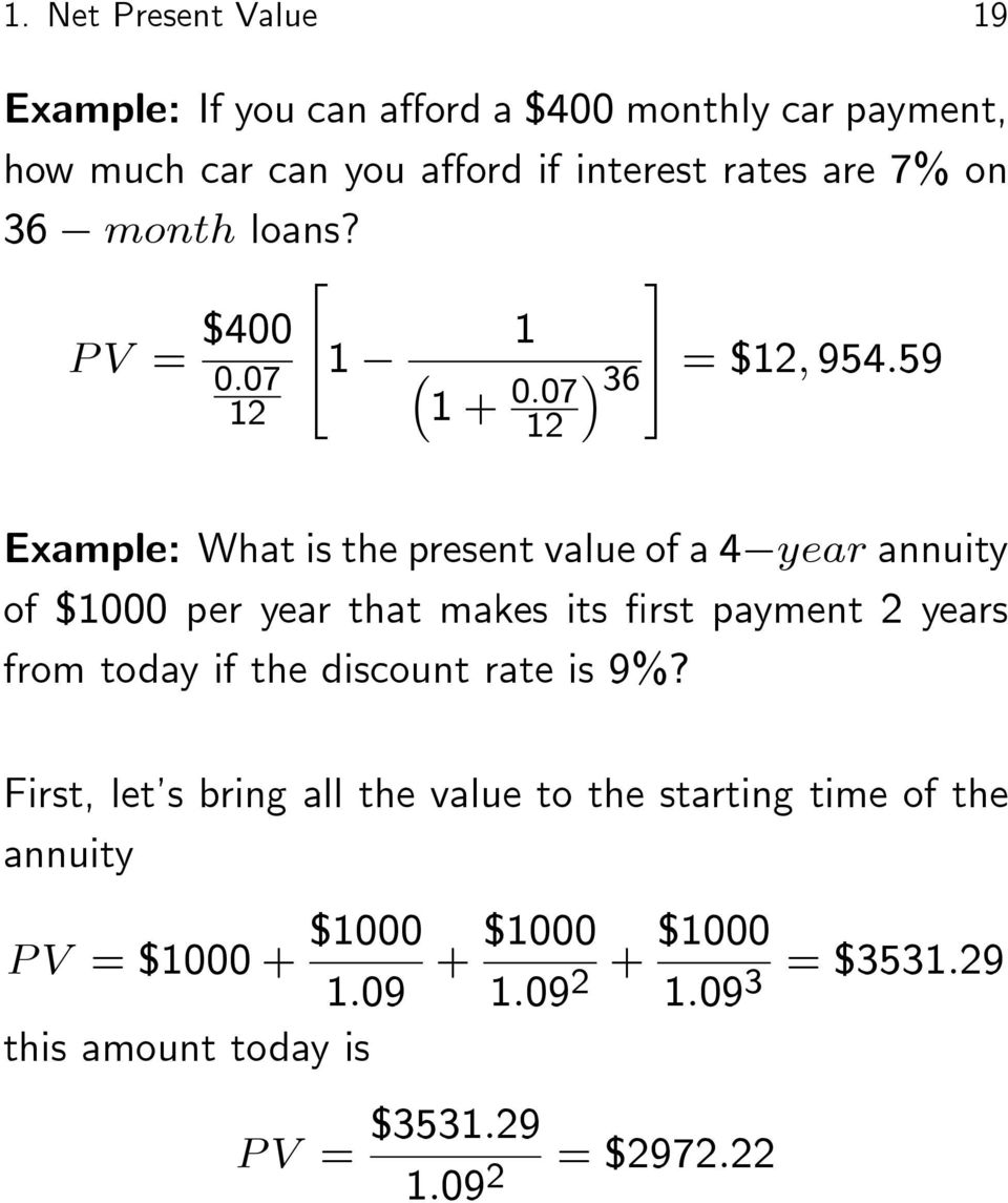 P V = $400 0:07 12 2 6 41 1 1 + 0:07 12 3 7 36 5 = $12; 954:59 Example: What is the present value of a 4 year annuity of $1000 per year