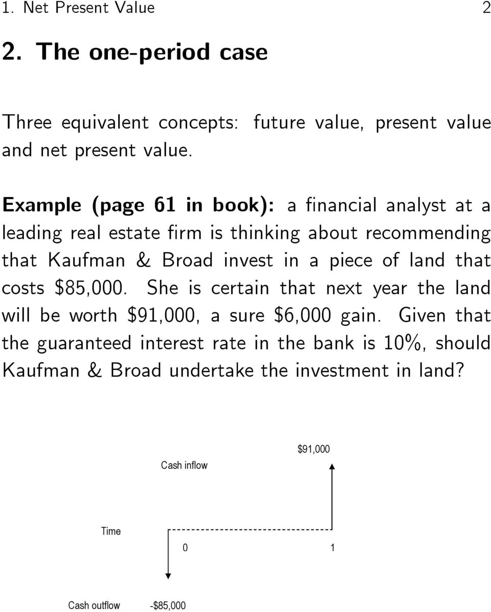 a piece of land that costs $85,000. She is certain that next year the land will be worth $91,000, a sure $6,000 gain.