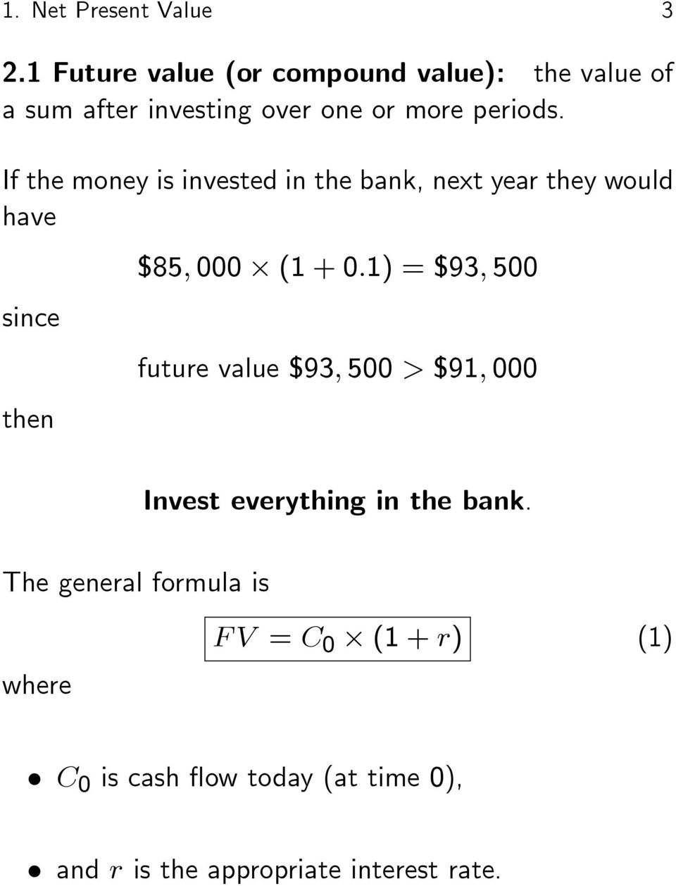 If the money is invested in the bank, next year they would have since then $85; 000 (1 + 0:1) = $93;