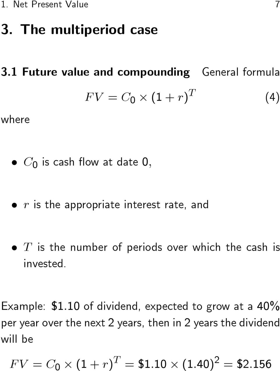 is the appropriate interest rate, and T is the number of periods over which the cash is invested.
