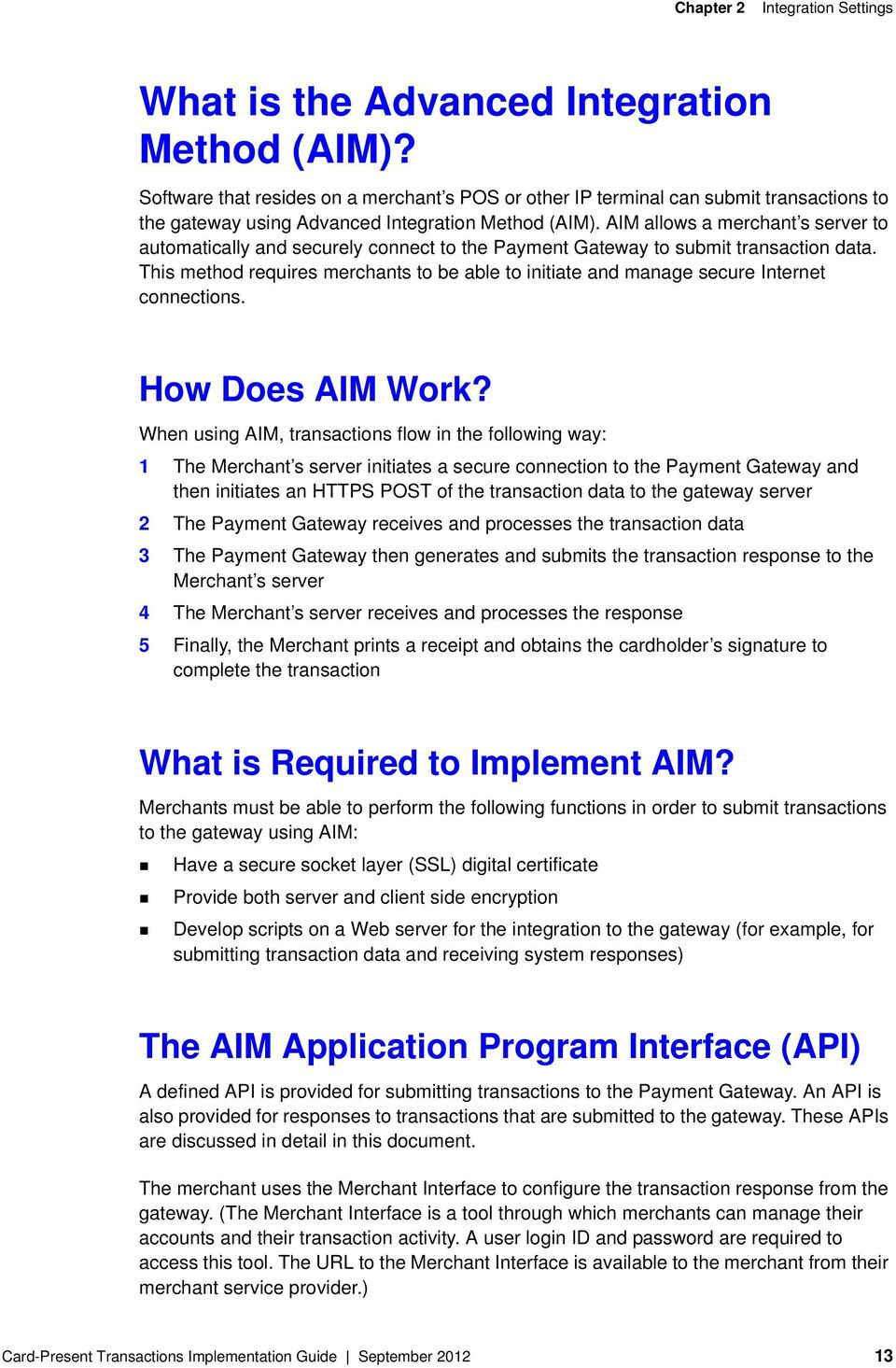 AIM allows a merchant s server to automatically and securely connect to the Payment Gateway to submit transaction data.