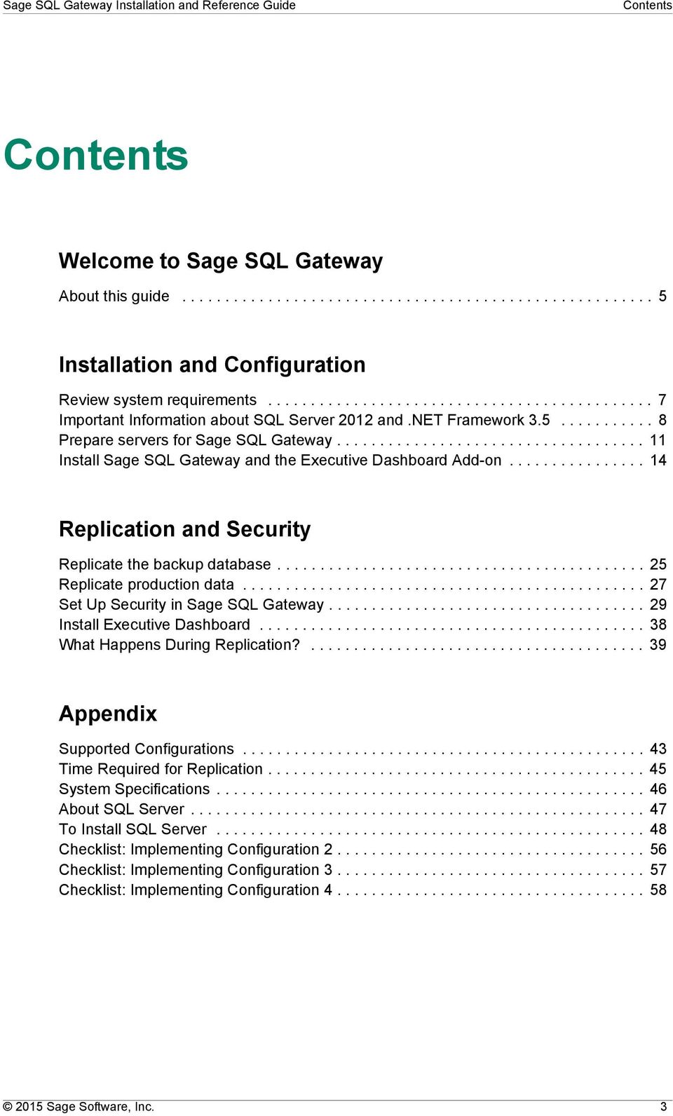 ................................... 11 Install Sage SQL Gateway and the Executive Dashboard Add-on................ 14 Replication and Security Replicate the backup database.