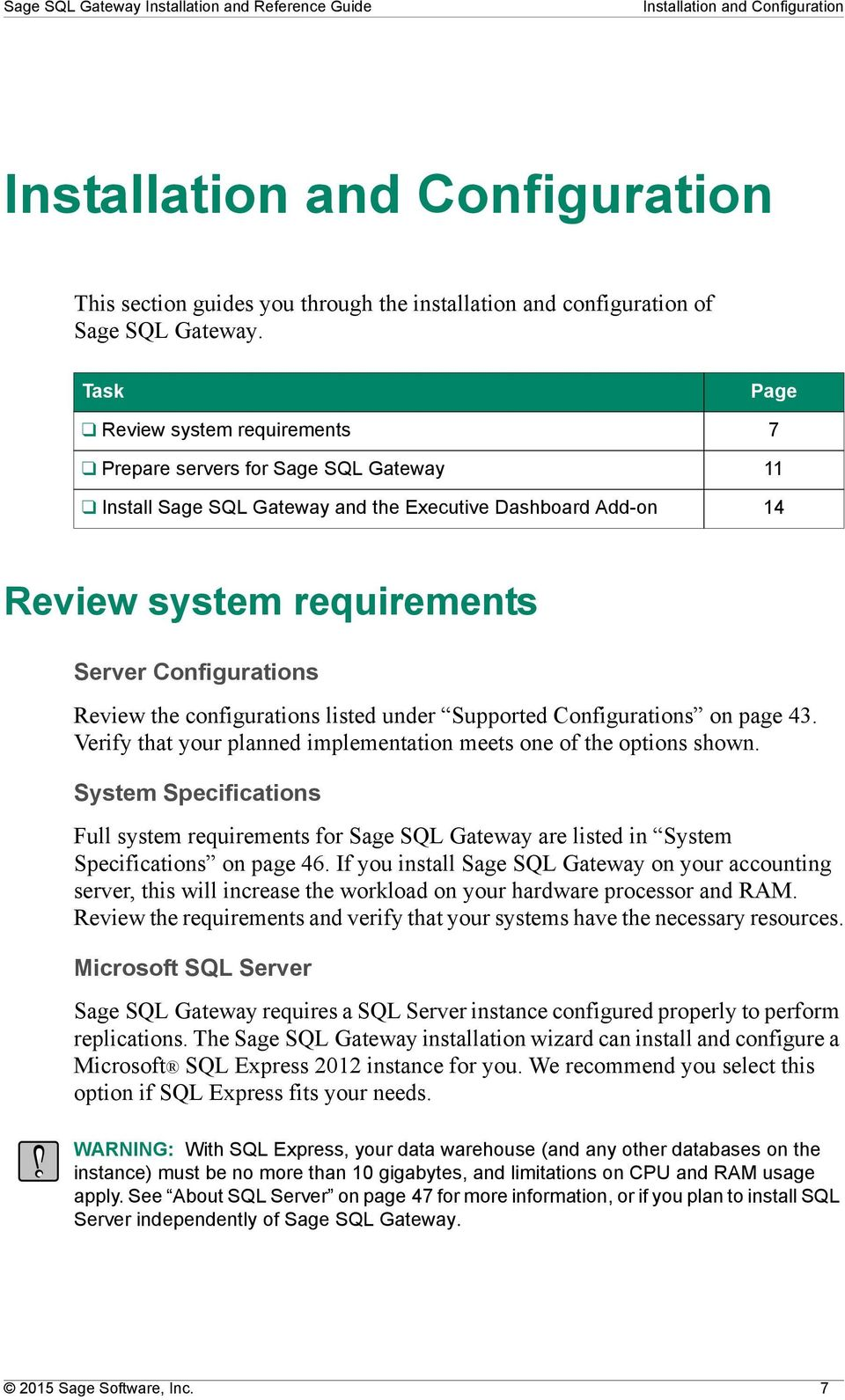 the configurations listed under Supported Configurations on page 43. Verify that your planned implementation meets one of the options shown.