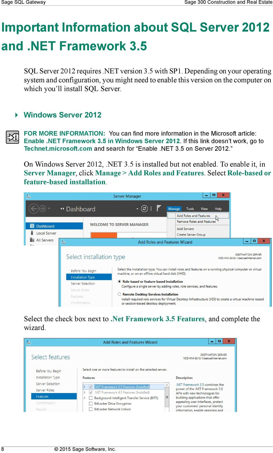 Windows Server 2012 FOR MORE INFORMATION: You can find more information in the Microsoft article: Enable.NET Framework 3.5 in Windows Server 2012. If this link doesn t work, go to Technet.microsoft.