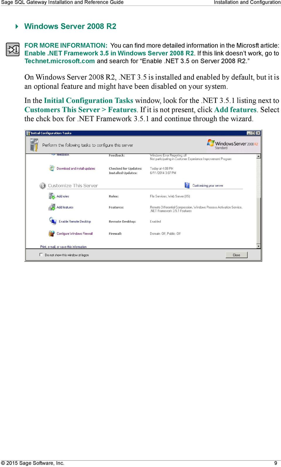 On Windows Server 2008 R2,.NET 3.5 is installed and enabled by default, but it is an optional feature and might have been disabled on your system.