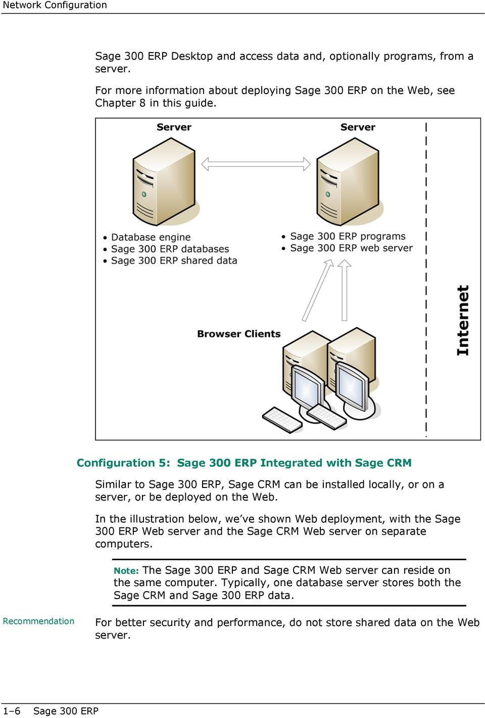 In the illustration below, we ve shown Web deployment, with the Sage 300 ERP Web server and the Sage CRM Web server on separate computers.