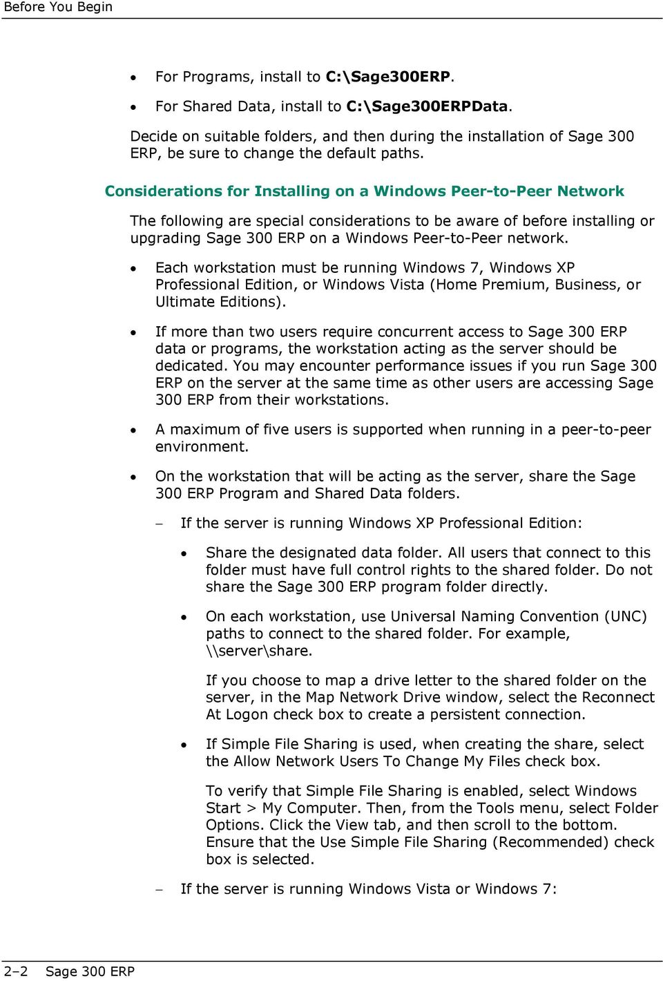 Considerations for Installing on a Windows Peer-to-Peer Network The following are special considerations to be aware of before installing or upgrading Sage 300 ERP on a Windows Peer-to-Peer network.