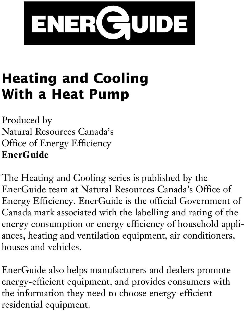 EnerGuide is the official Government of Canada mark associated with the labelling and rating of the energy consumption or energy efficiency of household appliances,