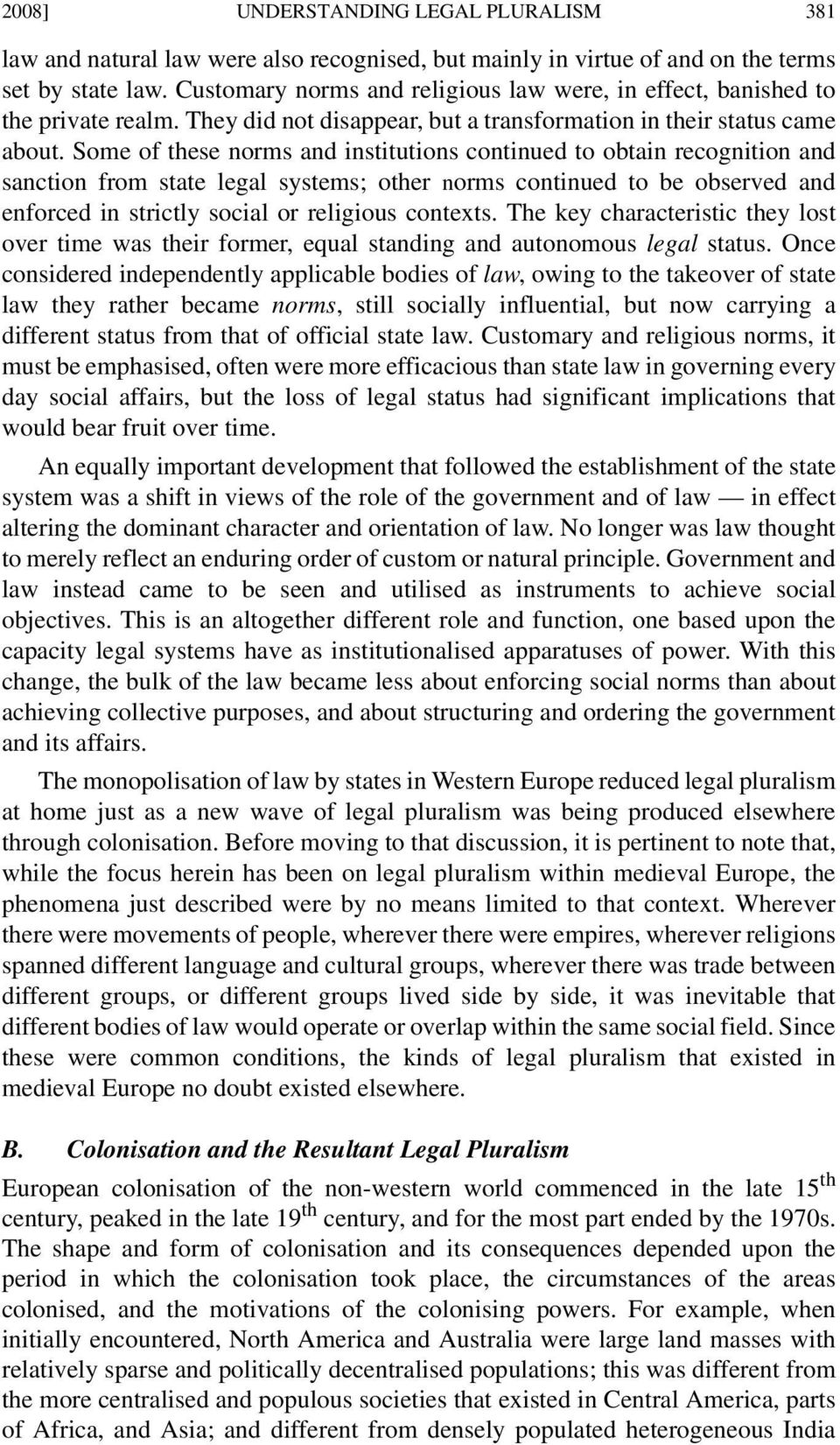 Some of these norms and institutions continued to obtain recognition and sanction from state legal systems; other norms continued to be observed and enforced in strictly social or religious contexts.