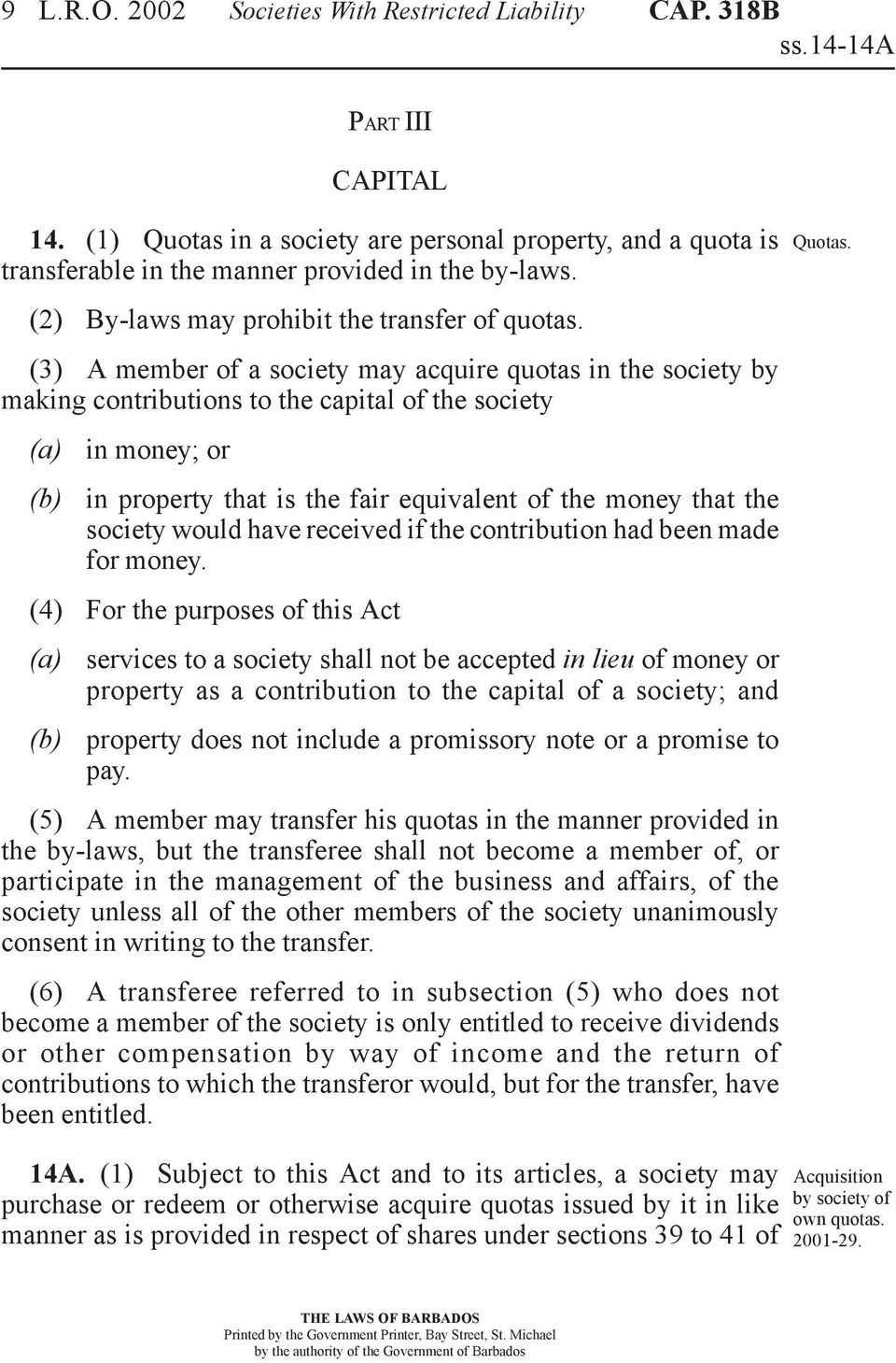 (3) A member of a society may acquire quotas in the society by making contributions to the capital of the society in money; or in property that is the fair equivalent of the money that the society