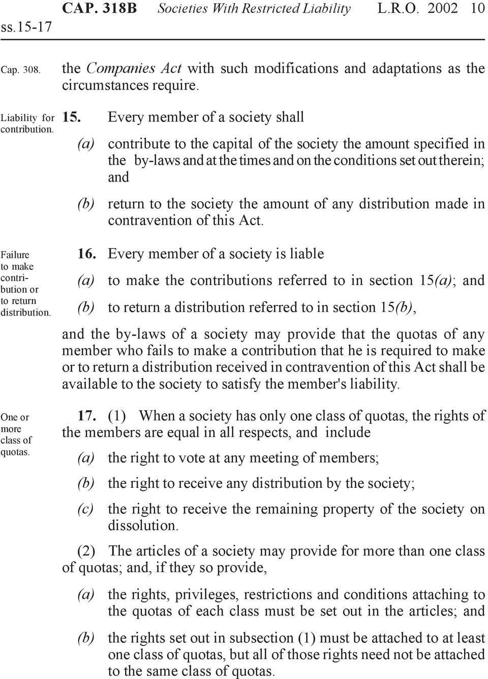 Every member of a society shall contribute to the capital of the society the amount specified in the by-laws and at the times and on the conditions set out therein; and return to the society the