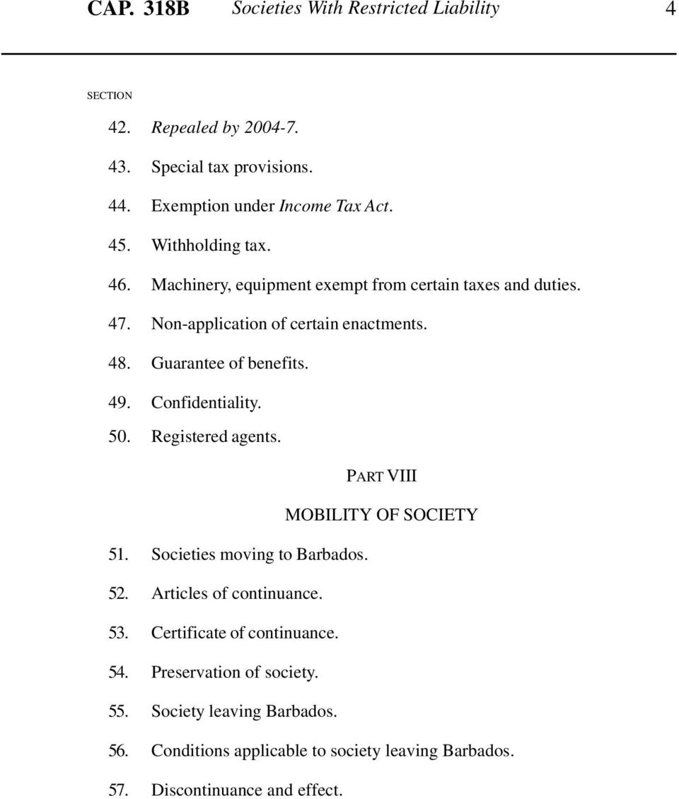 49. Confidentiality. 50. Registered agents. PART VIII MOBILITY OF SOCIETY 51. Societies moving to Barbados. 52. Articles of continuance. 53.