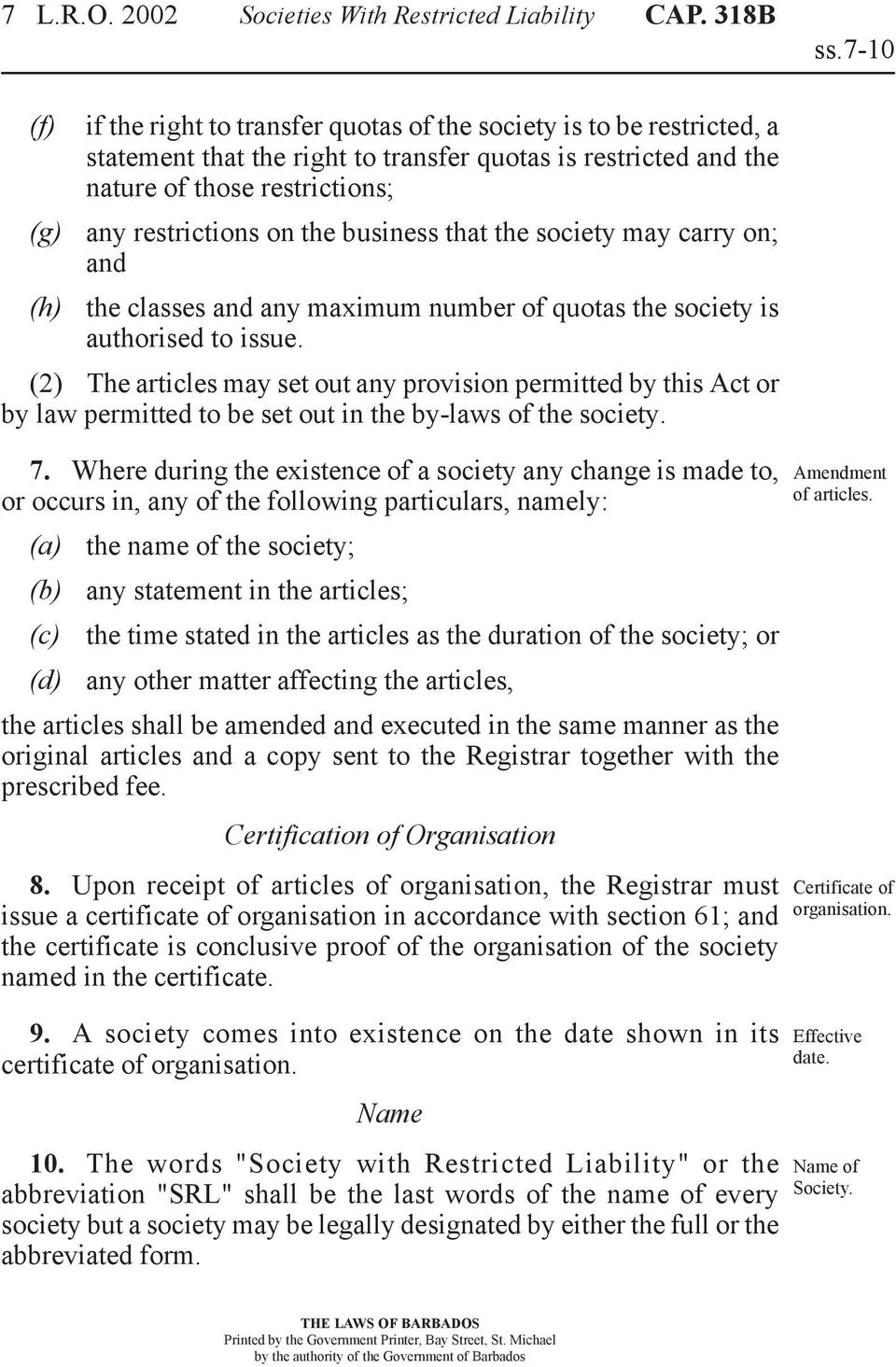 the business that the society may carry on; and (h) the classes and any maximum number of quotas the society is authorised to issue.