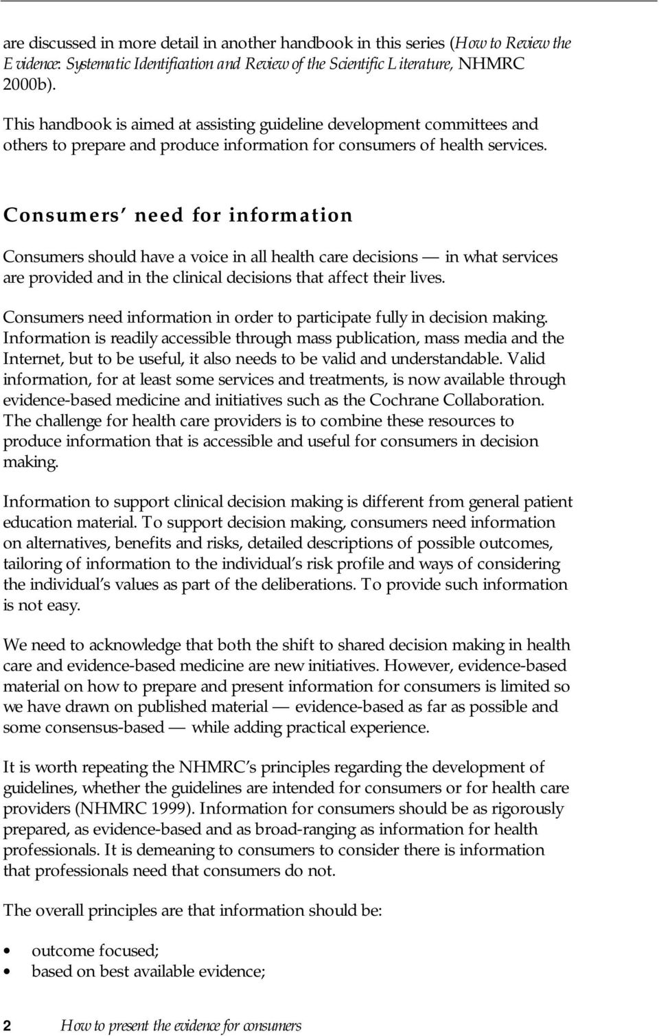 Consumers need for information Consumers should have a voice in all health care decisions in what services are provided and in the clinical decisions that affect their lives.