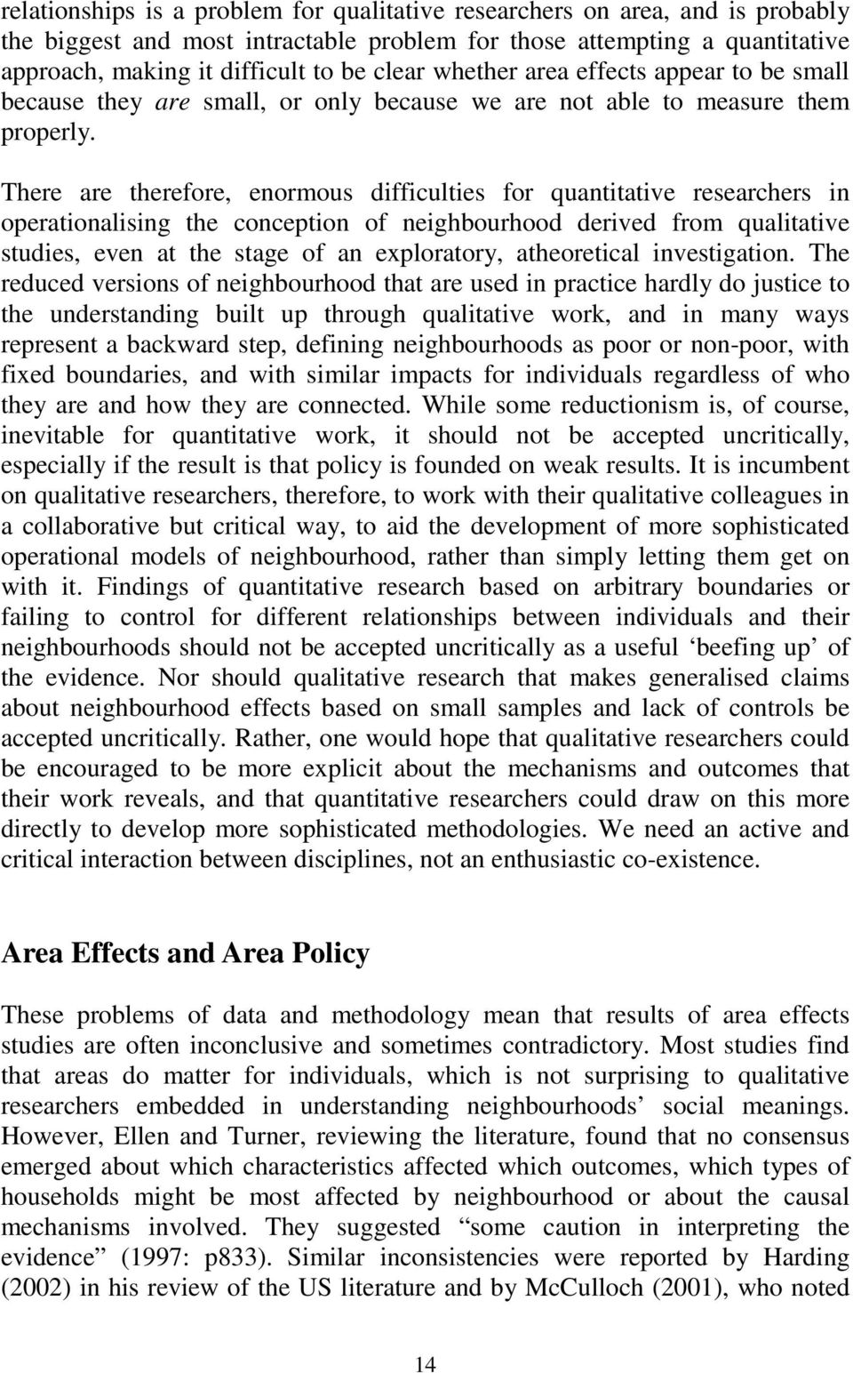 There are therefore, enormous difficulties for quantitative researchers in operationalising the conception of neighbourhood derived from qualitative studies, even at the stage of an exploratory,