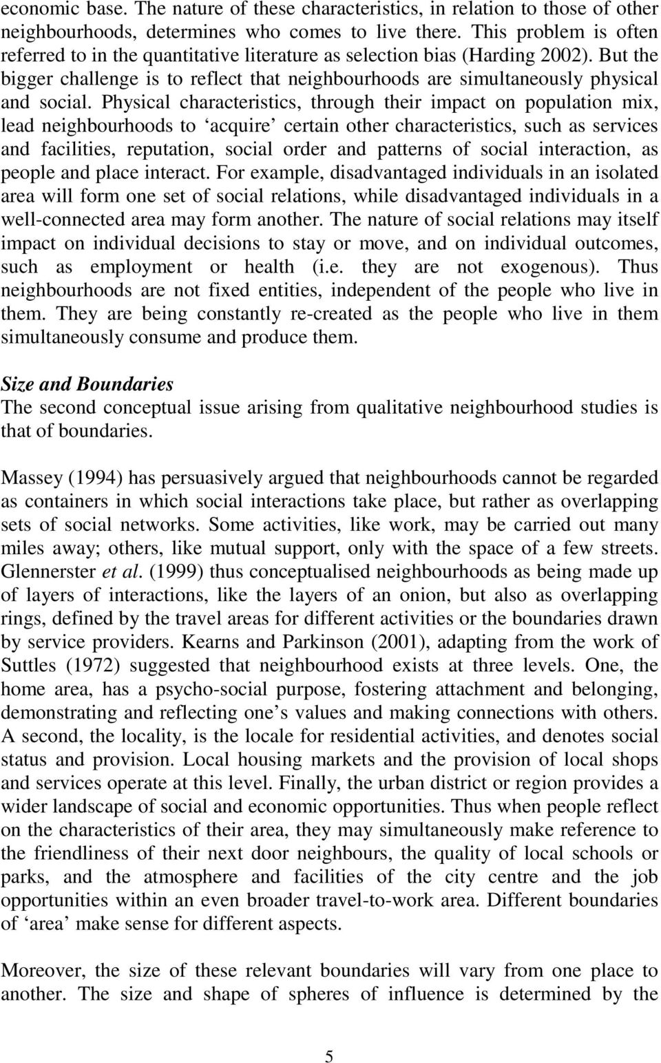 Physical characteristics, through their impact on population mix, lead neighbourhoods to acquire certain other characteristics, such as services and facilities, reputation, social order and patterns
