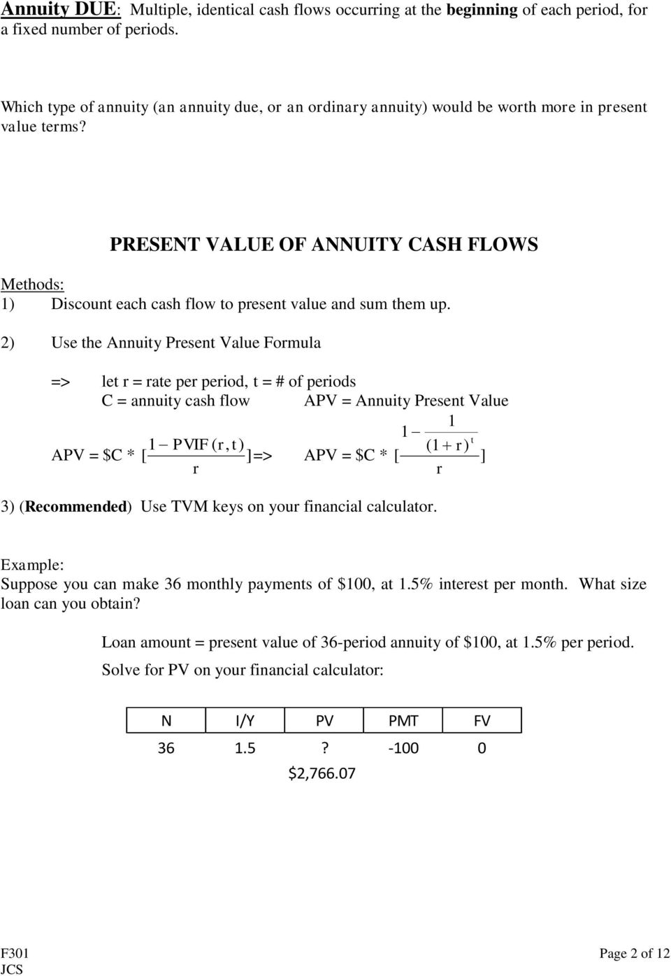 PRESENT VALUE OF ANNUITY CASH FLOWS Methods: 1) Discount each cash flow to present value and sum them up.