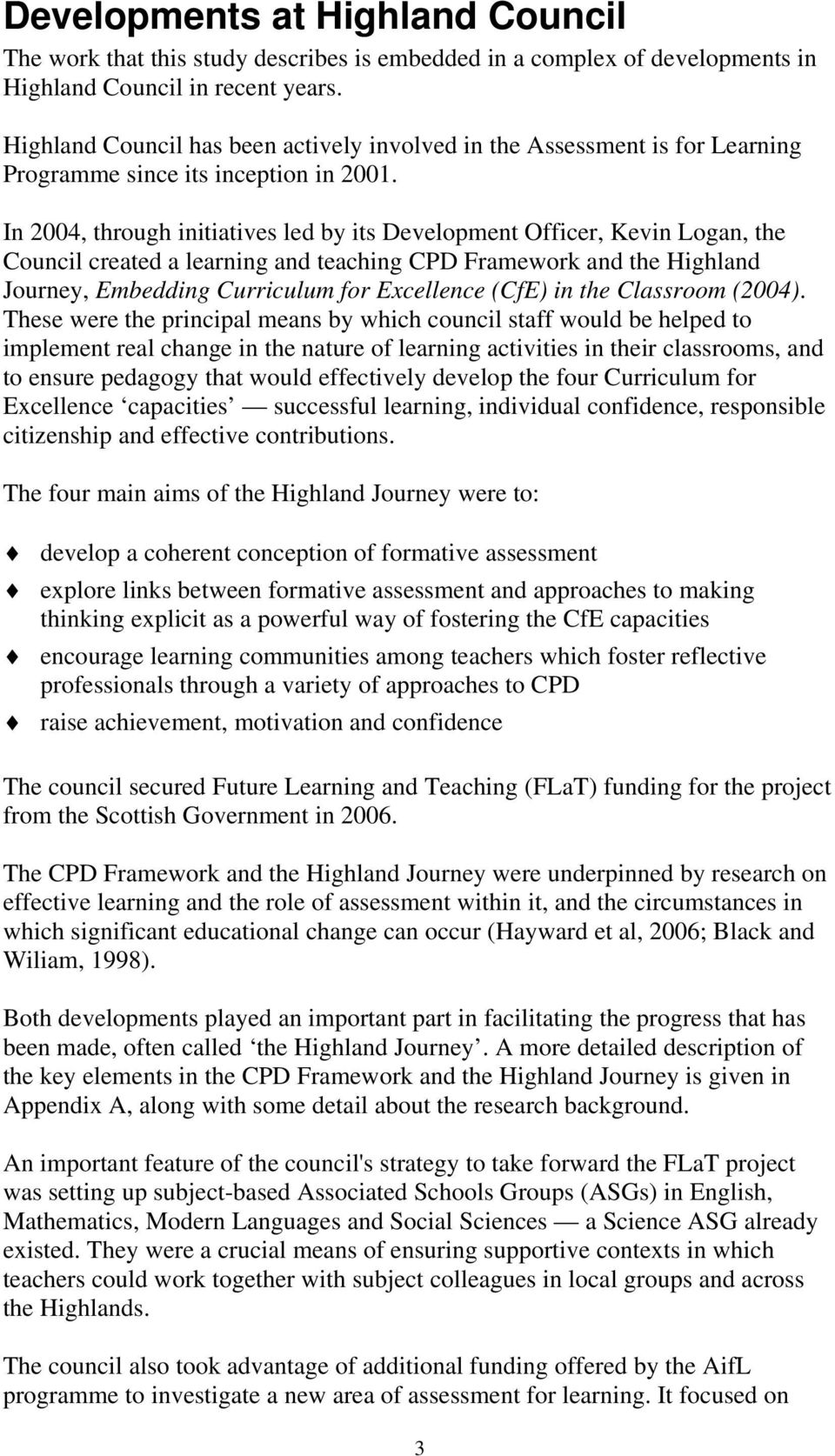 In 2004, through initiatives led by its Development Officer, Kevin Logan, the Council created a learning and teaching CPD Framework and the Highland Journey, Embedding Curriculum for Excellence (CfE)