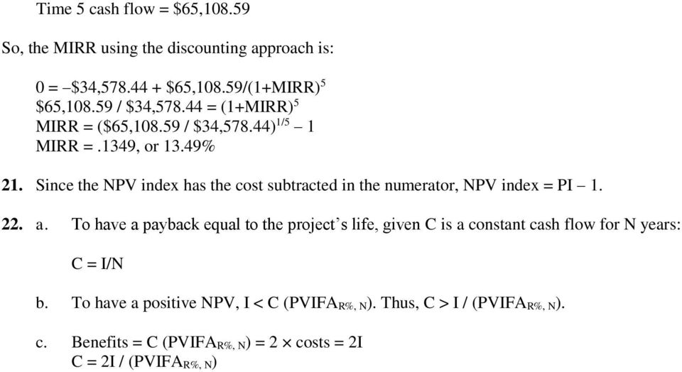 Since the NPV index has the cost subtracted in the numerator, NPV index = PI 1. 22. a.