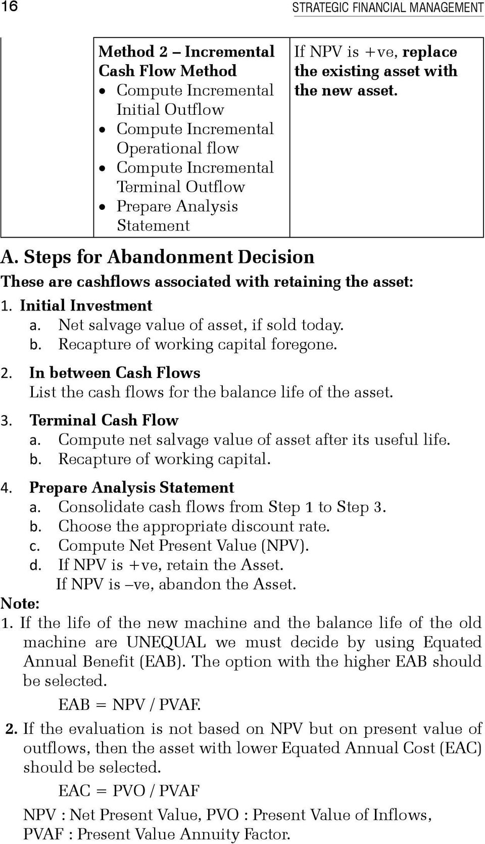 Net salvage value of asset, if sold today. b. Recapture of working capital foregone. 2. In between Cash Flows List the cash flows for the balance life of the asset. 3. Terminal Cash Flow a.