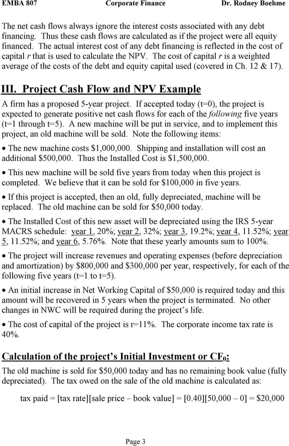 The cost of capital r is a weighted average of the costs of the debt and equity capital used (covered in Ch. 12 & 17). III. Project Cash Flow and NPV Example A firm has a proposed 5-year project.