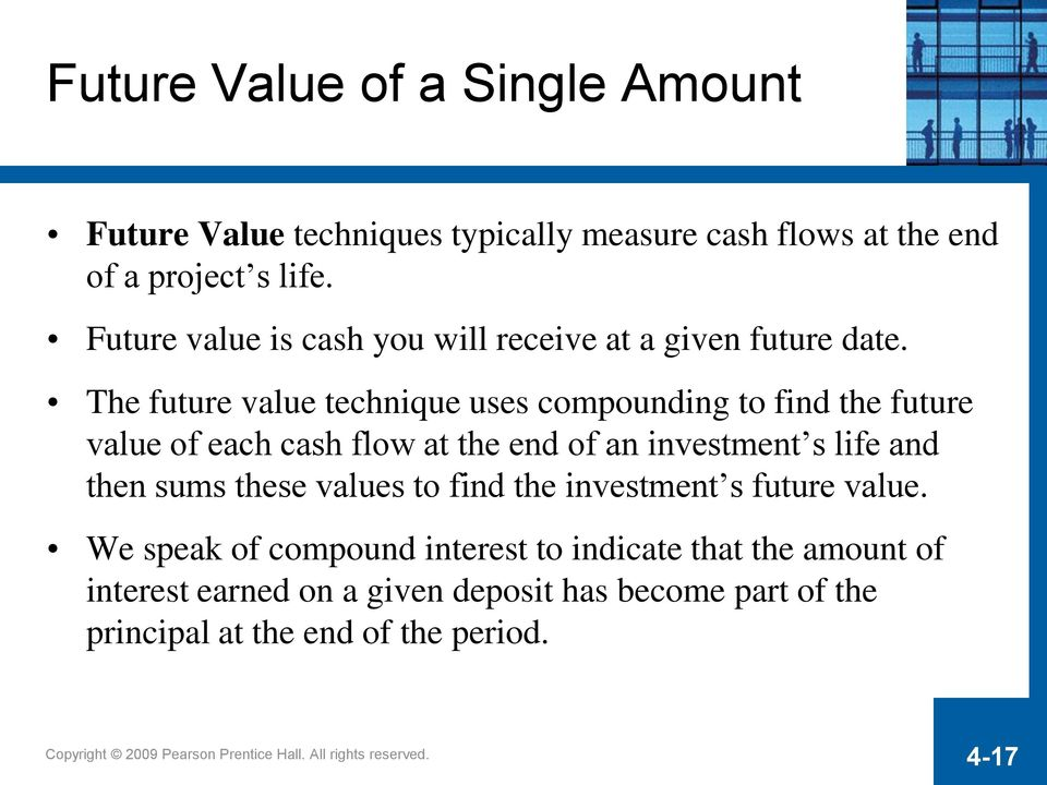 The future value technique uses compounding to find the future value of each cash flow at the end of an investment s life and then