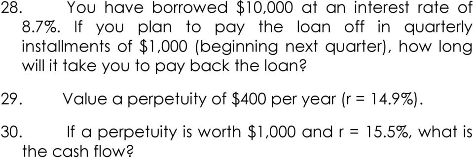 next quarter), how long will it take you to pay back the loan? 29.