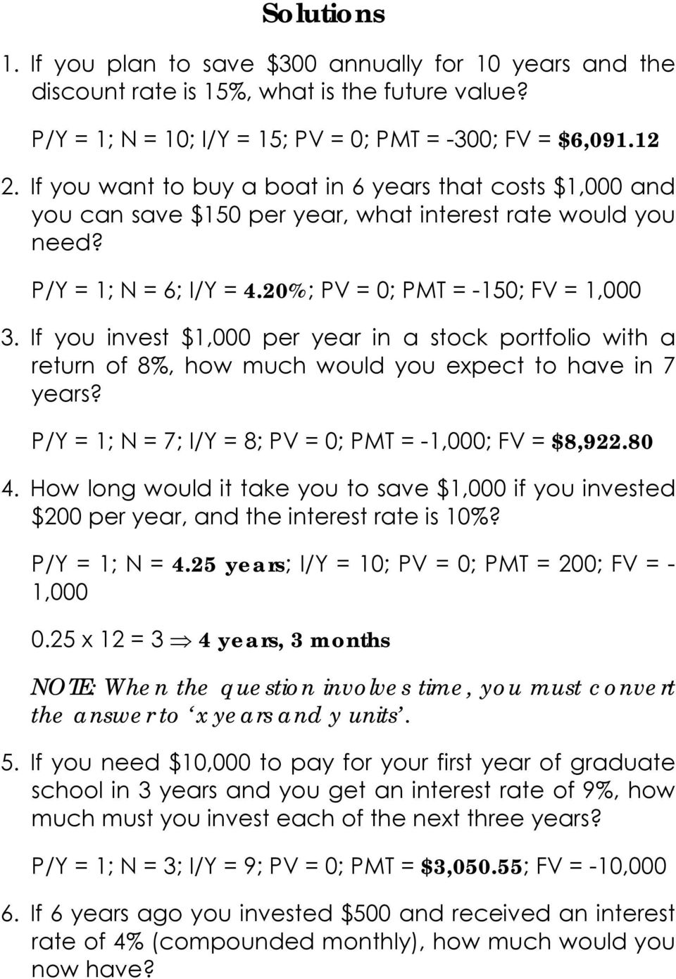 If you invest $1,000 per year in a stock portfolio with a return of 8%, how much would you expect to have in 7 years? P/Y = 1; N = 7; I/Y = 8; PV = 0; PMT = -1,000; FV = $8,922.80 4.