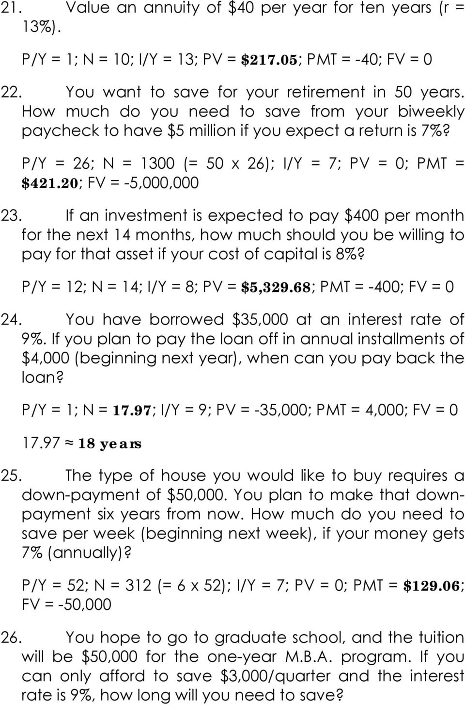 If an investment is expected to pay $400 per month for the next 14 months, how much should you be willing to pay for that asset if your cost of capital is 8%? P/Y = 12; N = 14; I/Y = 8; PV = $5,329.