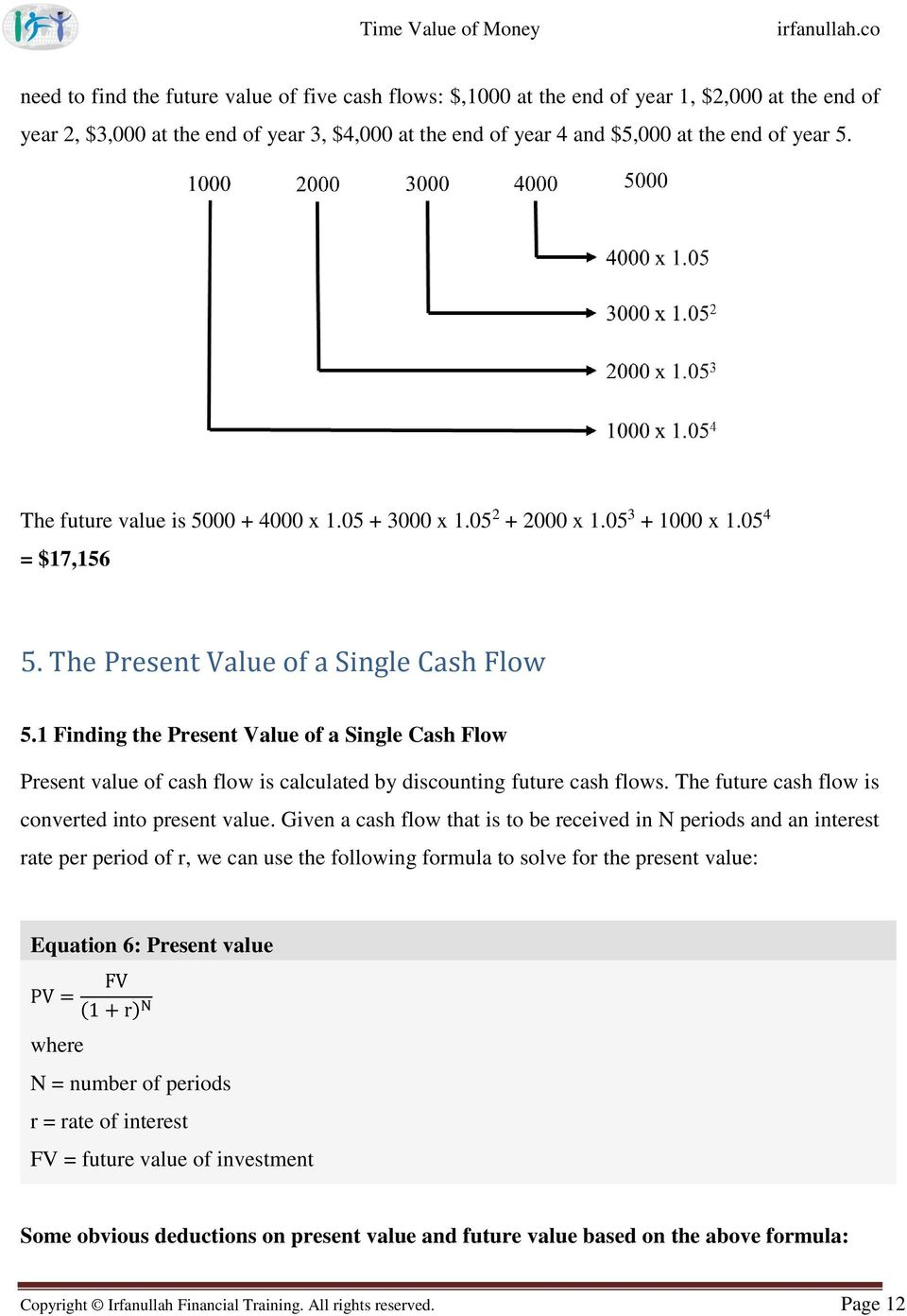 1 Finding the Present Value of a Single Cash Flow Present value of cash flow is calculated by discounting future cash flows. The future cash flow is converted into present value.