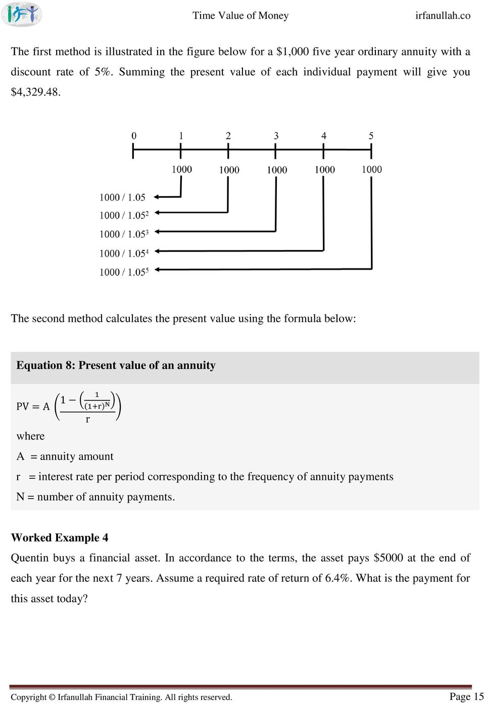 The second method calculates the present value using the formula below: Equation 8: Present value of an annuity PV = A ( 1 ( 1 (1+r) N) r ) where A = annuity amount r = interest rate per