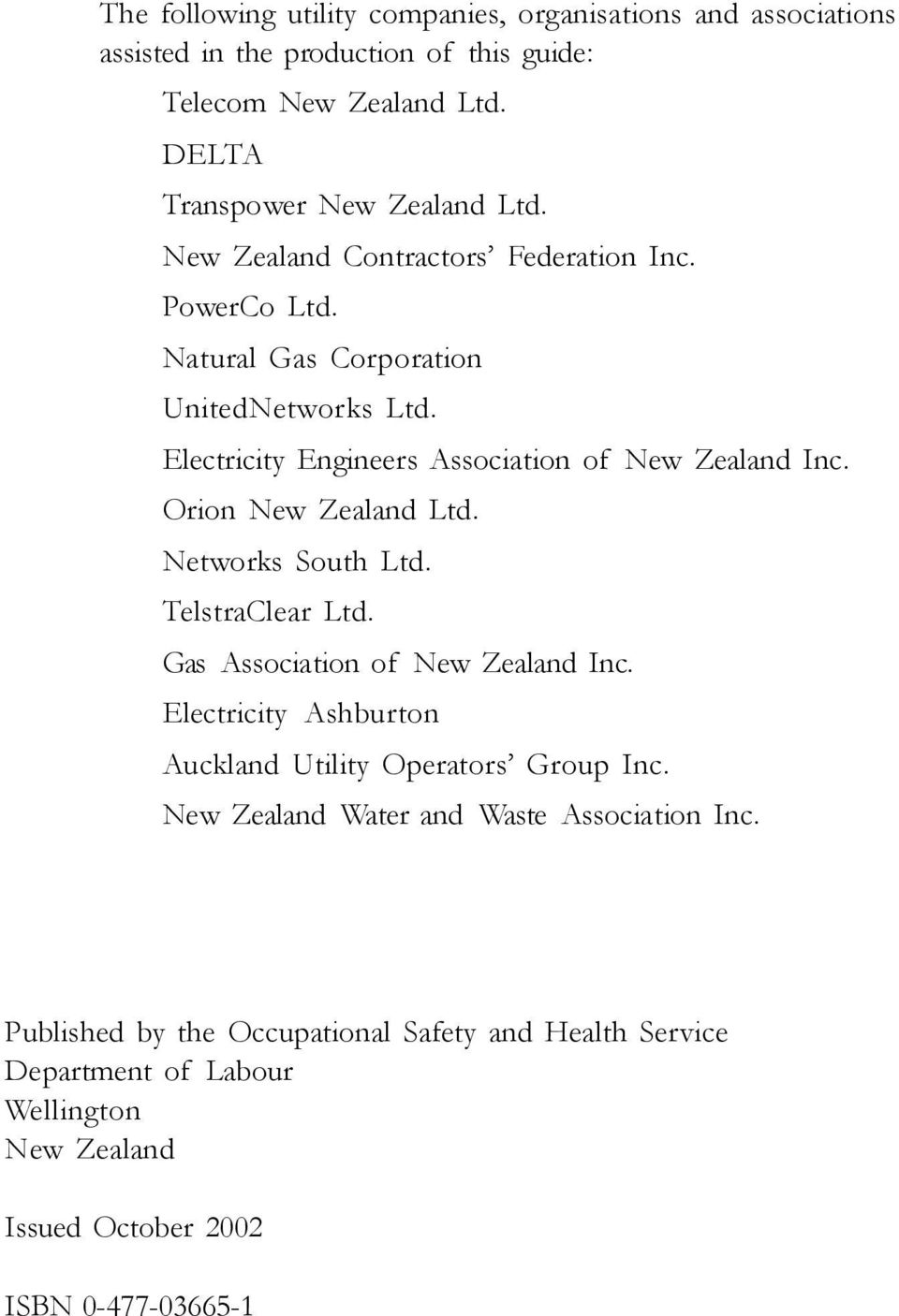 Networks South Ltd. TelstraClear Ltd. Gas Association of New Zealand Inc. Electricity Ashburton Auckland Utility Operators Group Inc.