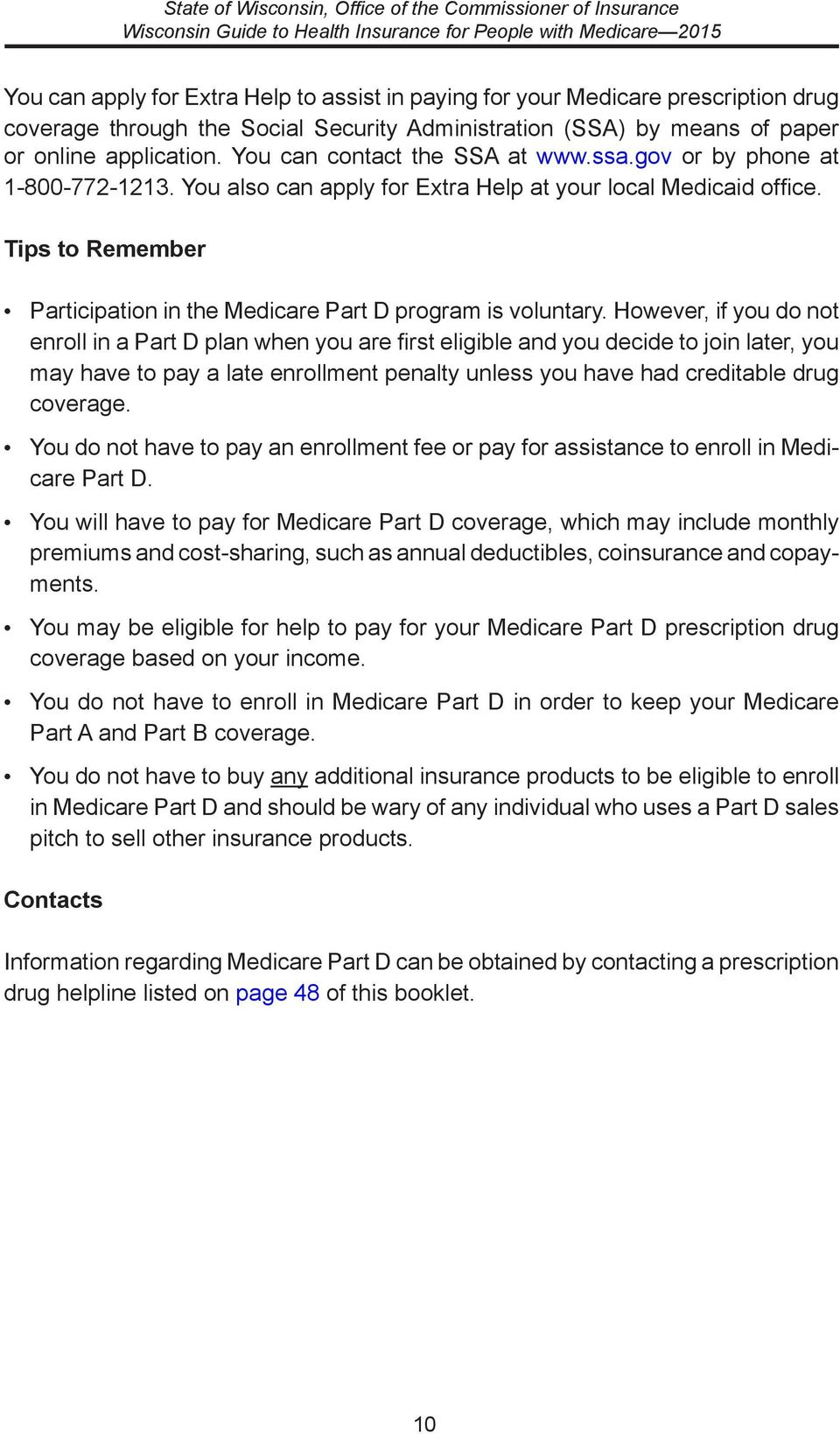 Tips to Remember Participation in the Medicare Part D program is voluntary.