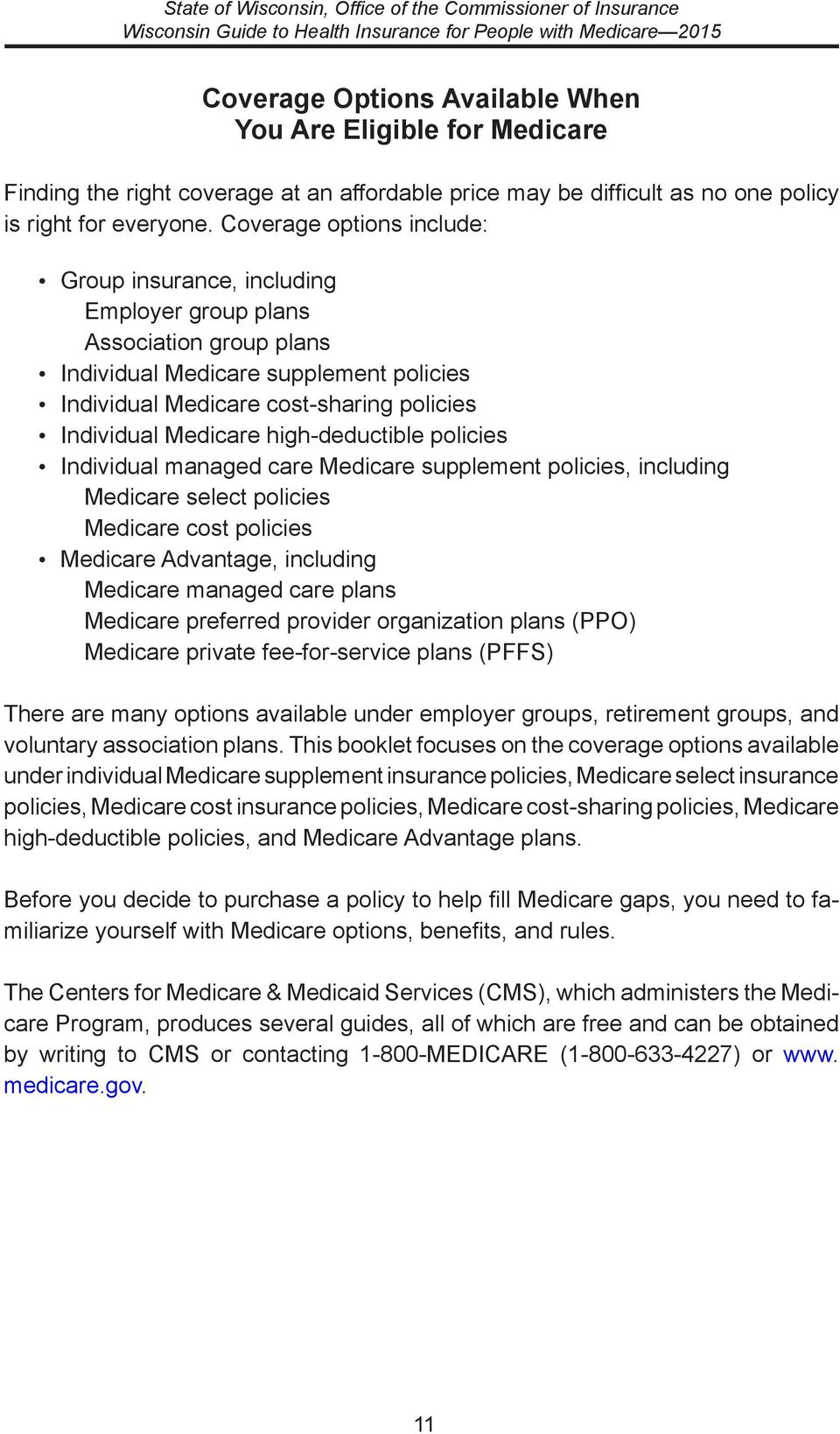 high-deductible policies Individual managed care Medicare supplement policies, including Medicare select policies Medicare cost policies Medicare Advantage, including Medicare managed care plans